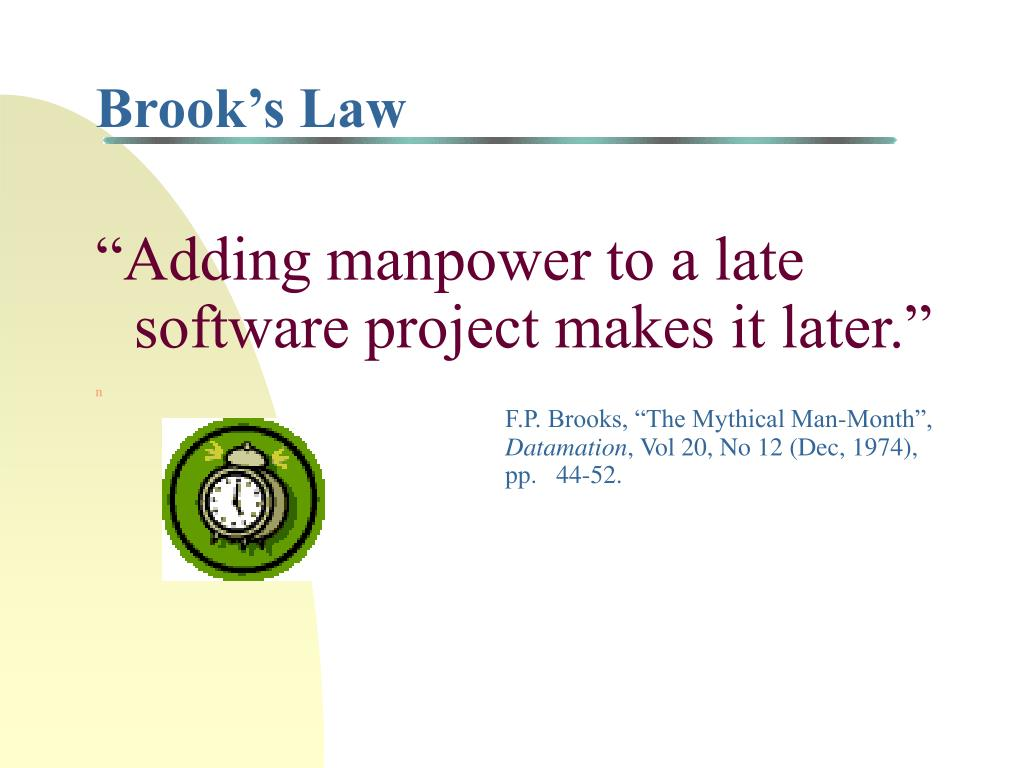 """Adding manpower to a late software project makes it later."""