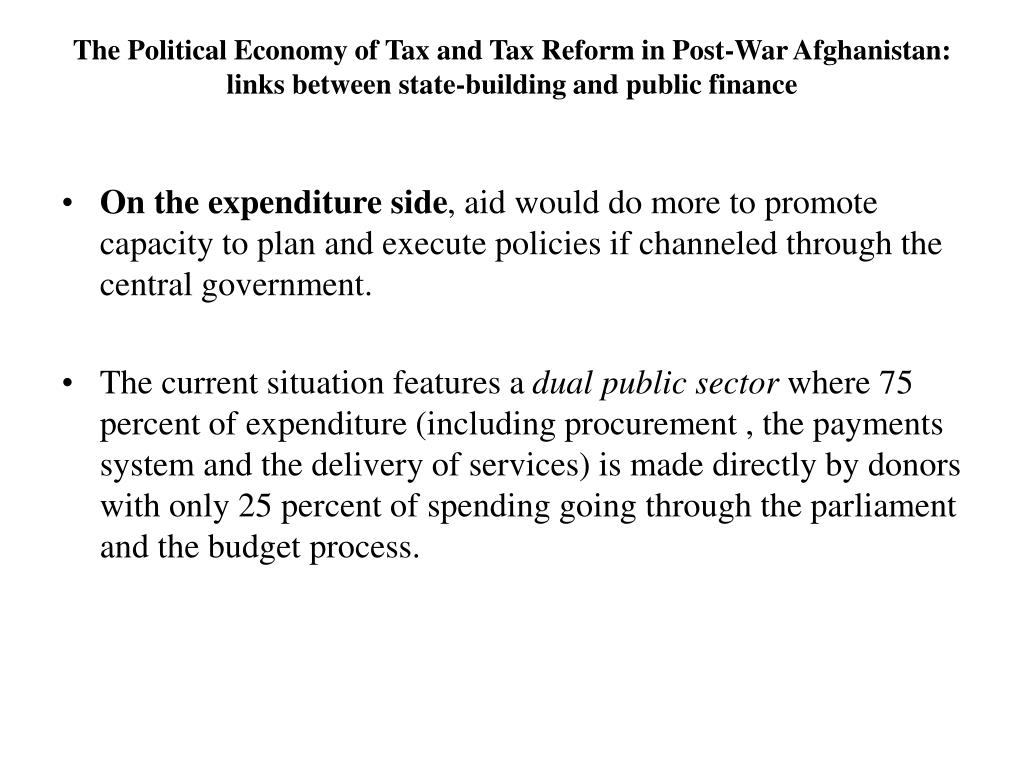 The Political Economy of Tax and Tax Reform in Post-War Afghanistan: links between state-building and public finance