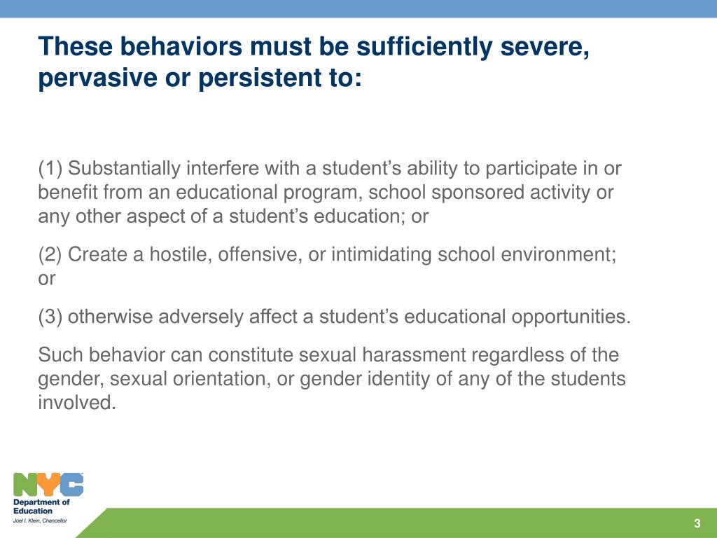 These behaviors must be sufficiently severe, pervasive or persistent to: