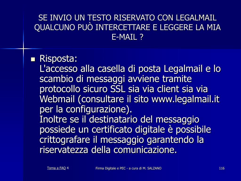 SE INVIO UN TESTO RISERVATO CON LEGALMAIL QUALCUNO PUÒ INTERCETTARE E LEGGERE LA MIA E-MAIL ?