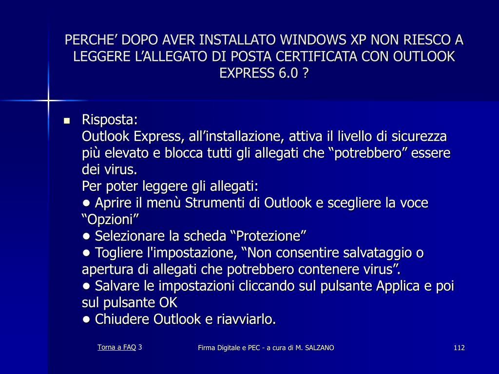PERCHE' DOPO AVER INSTALLATO WINDOWS XP NON RIESCO A LEGGERE L'ALLEGATO DI POSTA CERTIFICATA CON OUTLOOK EXPRESS 6.0 ?
