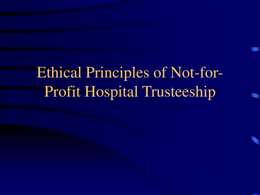 Ethical Principles of Not-for-Profit Hospital Trusteeship