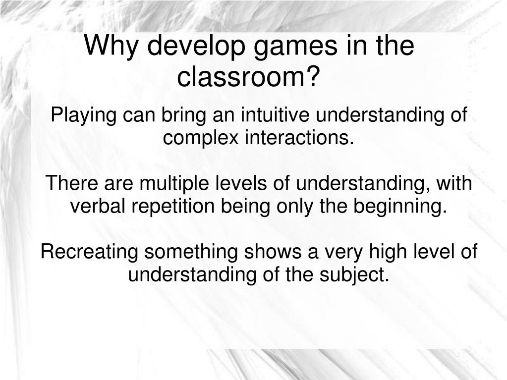 Playing can bring an intuitive understanding of complex interactions.