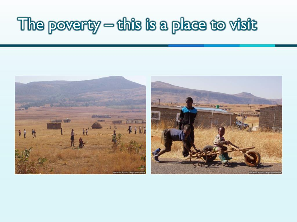 The poverty – this is a place to visit