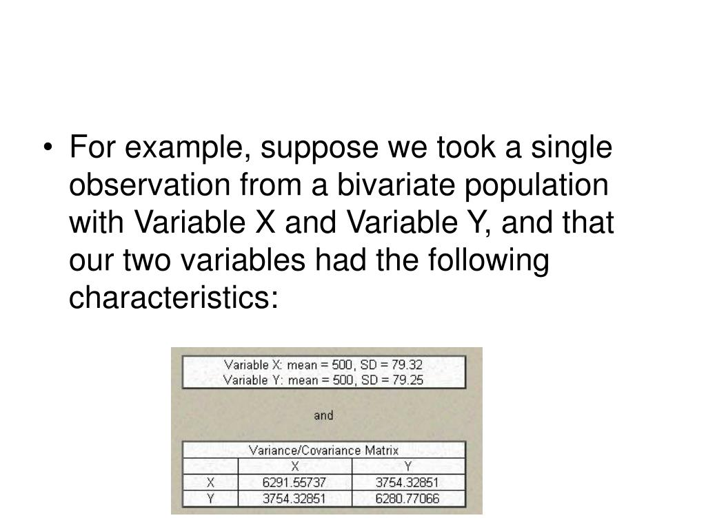 For example, suppose we took a single observation from a bivariate population with Variable X and Variable Y, and that our two variables had the following characteristics: