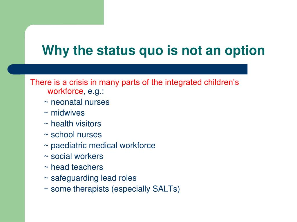 Why the status quo is not an option
