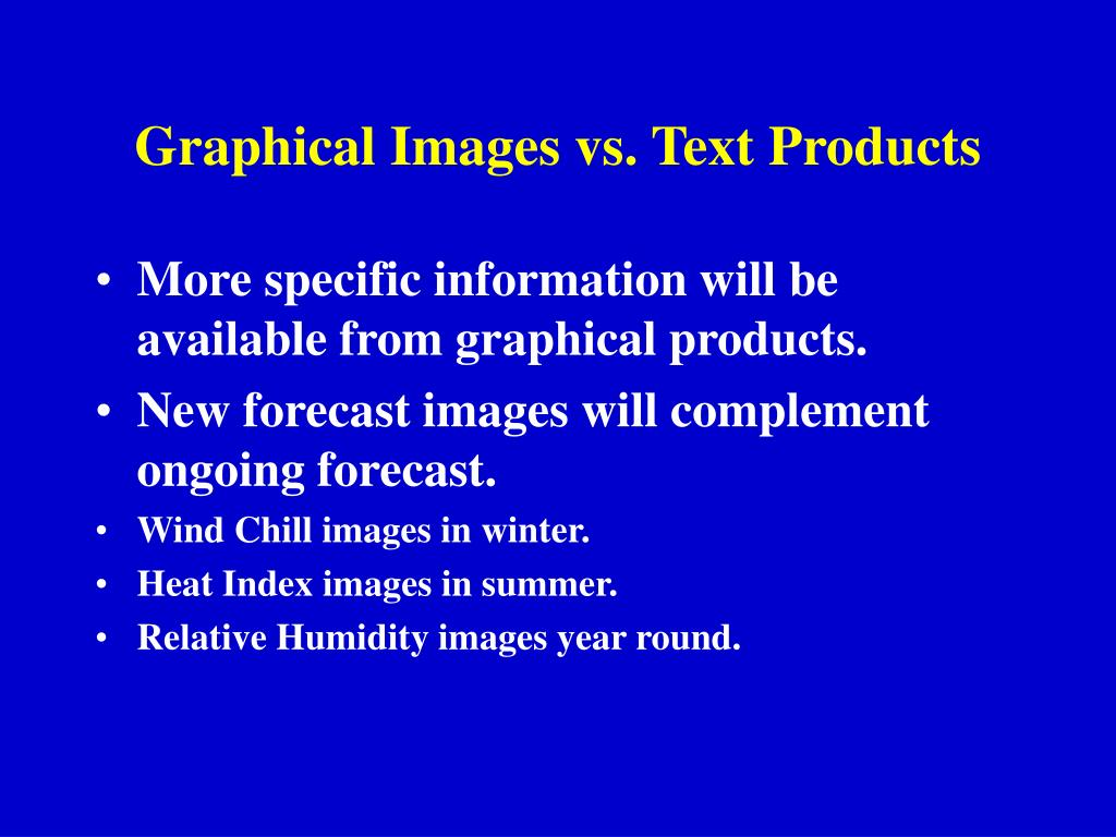 Graphical Images vs. Text Products