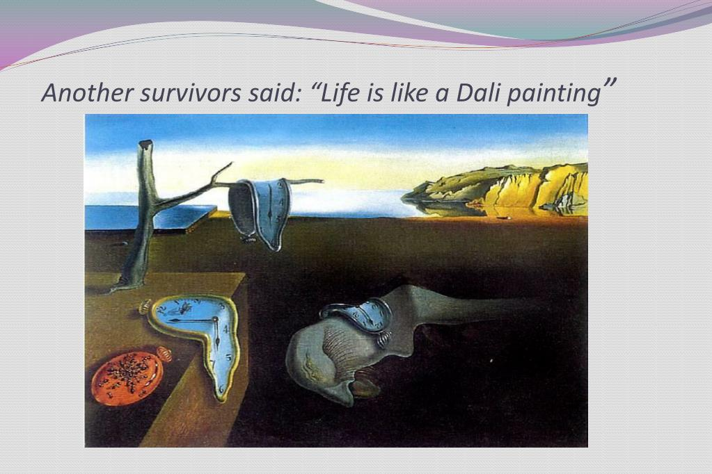 """Another survivors said: """"Life is like a Dali painting"""