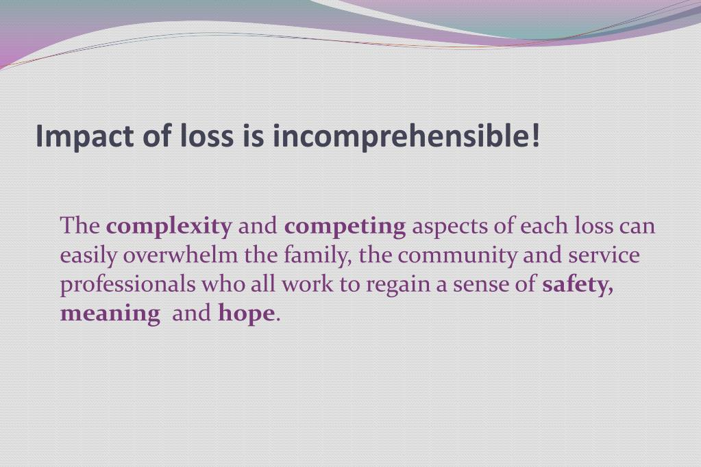 Impact of loss is incomprehensible!