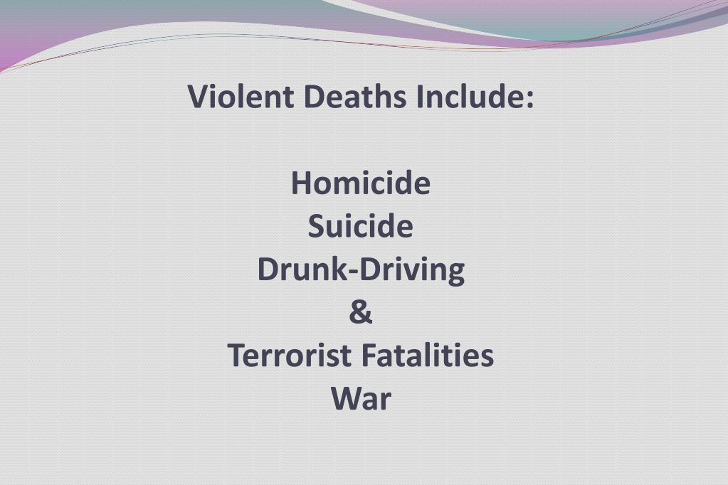 Violent Deaths Include: