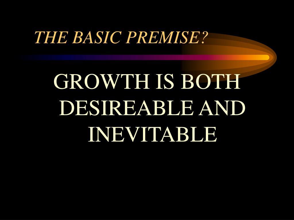 THE BASIC PREMISE?