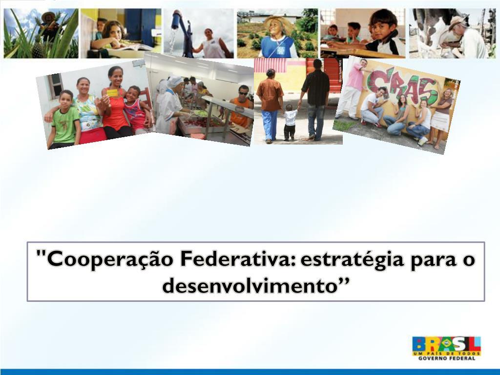 """""""Cooperação Federativa: estratégia para o desenvolvimento"""""""