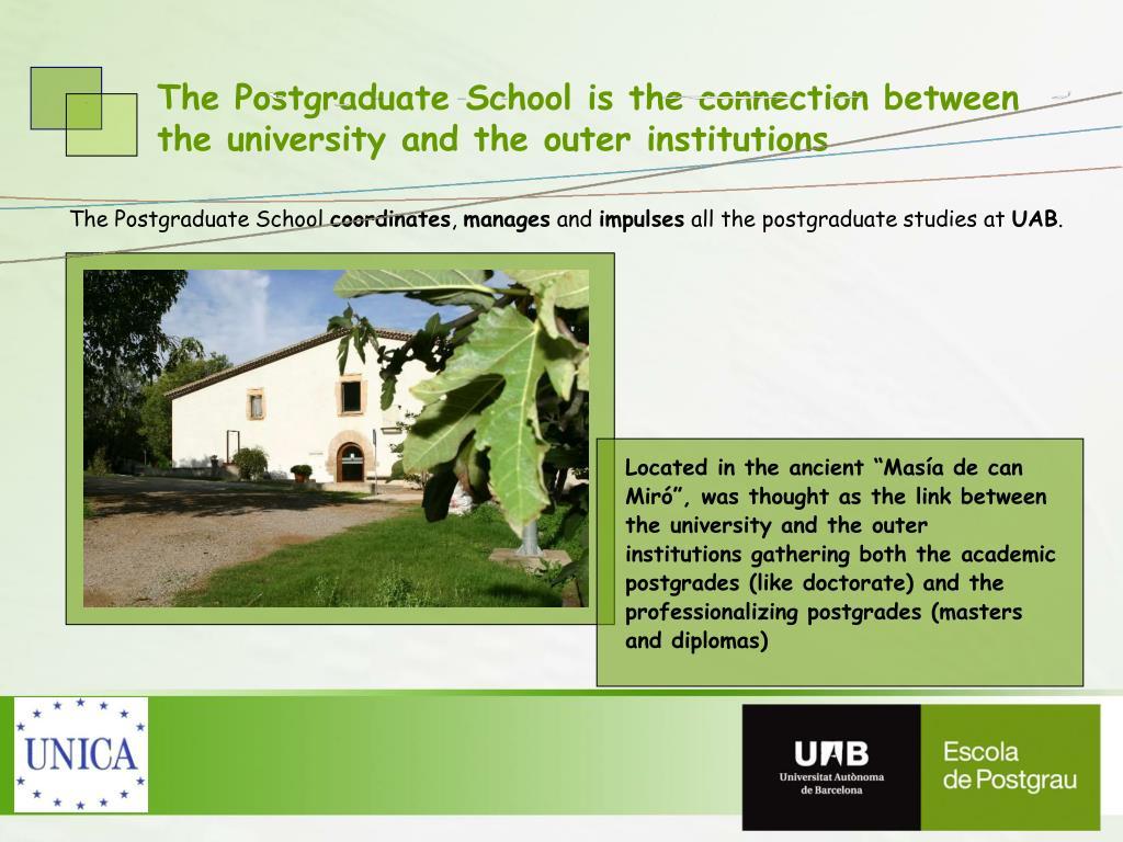 The Postgraduate School is the connection between