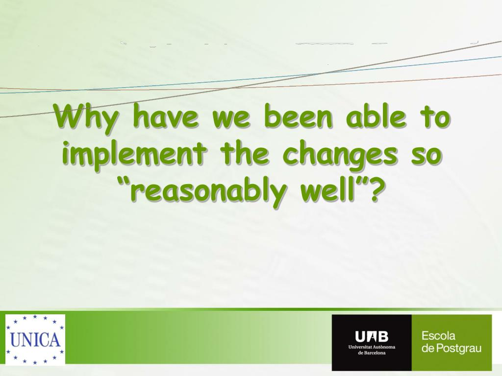 """Why have we been able to implement the changes so """"reasonably well""""?"""