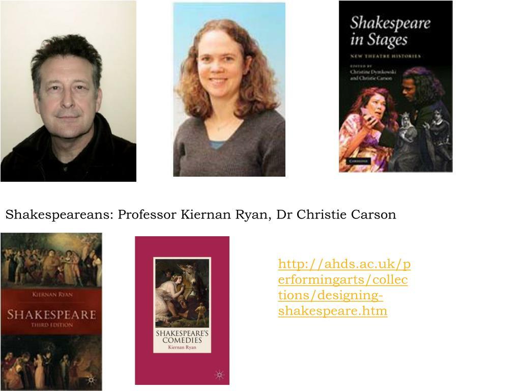 Shakespeareans: Professor Kiernan Ryan, Dr Christie Carson
