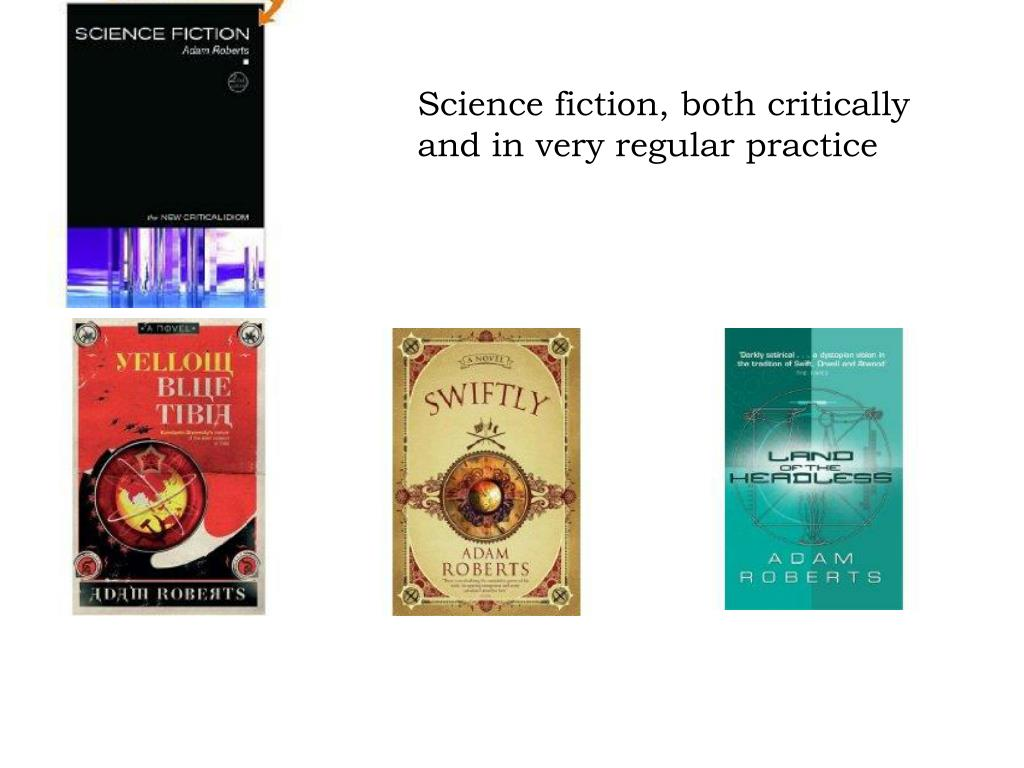 Science fiction, both critically and in very regular practice
