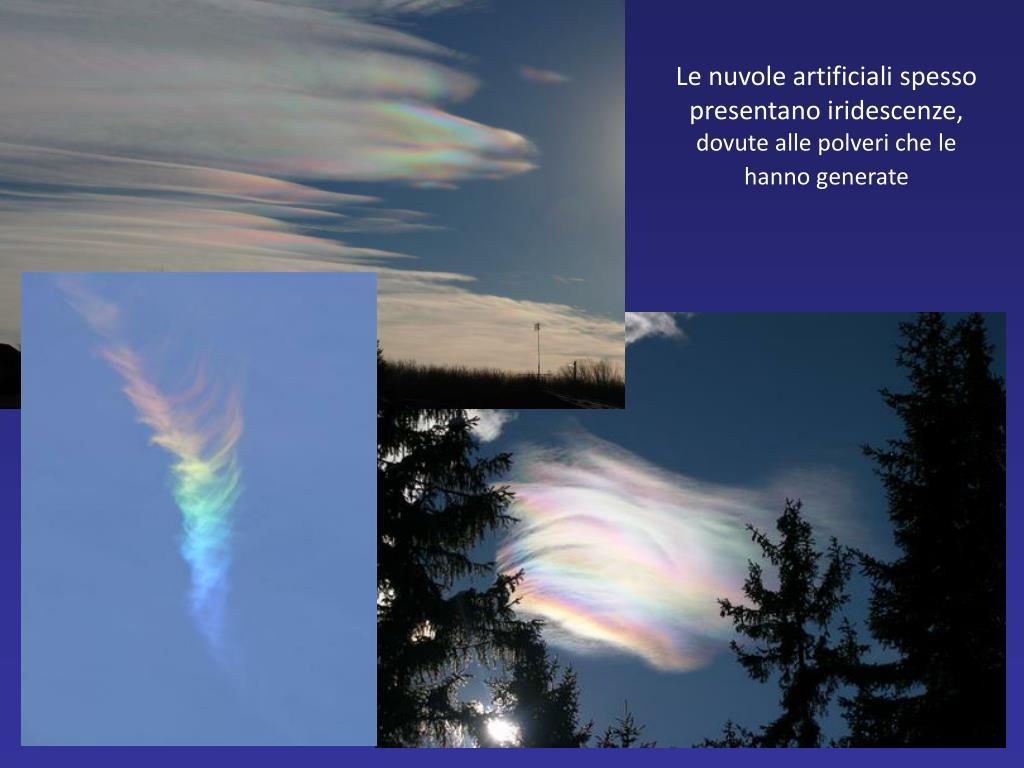 Le nuvole artificiali spesso presentano iridescenze,