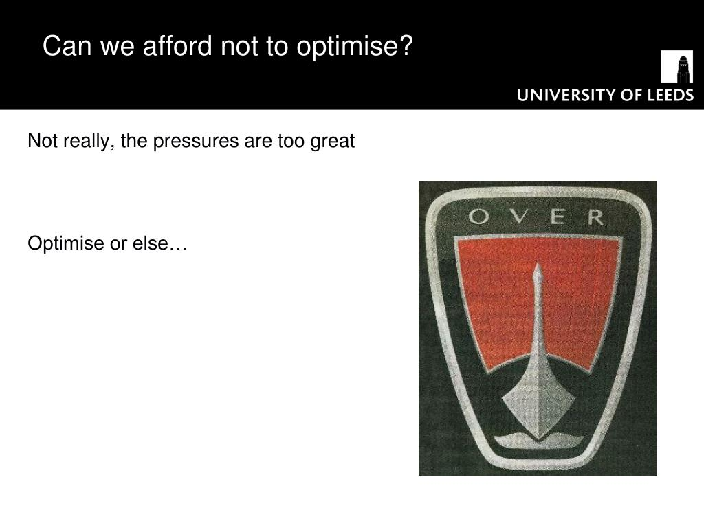 Can we afford not to optimise?
