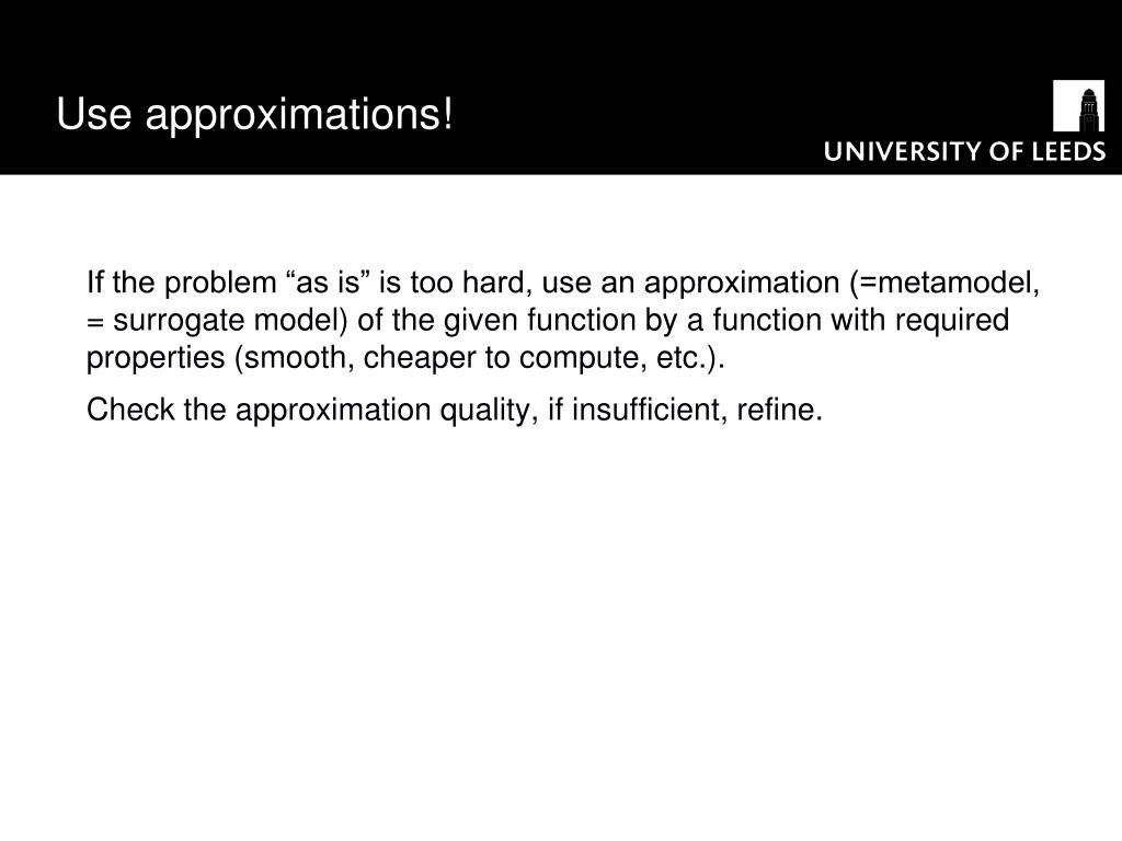 Use approximations!