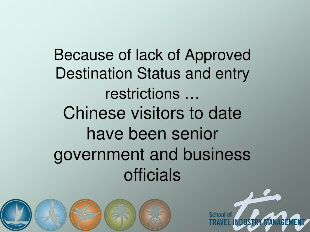 Because of lack of Approved Destination Status and entry restrictions …