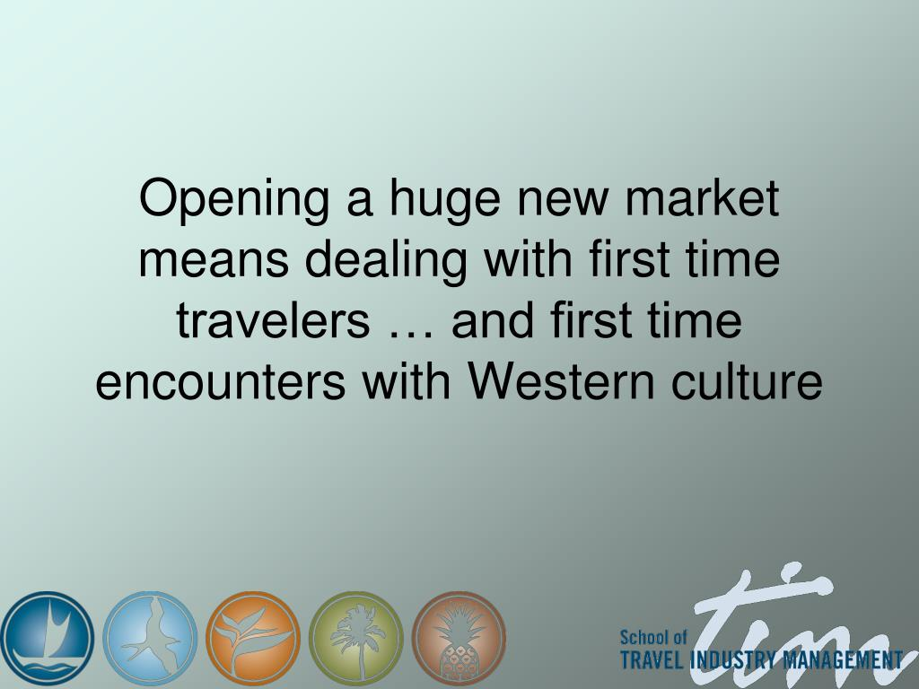 Opening a huge new market means dealing with first time travelers … and first time encounters with Western culture