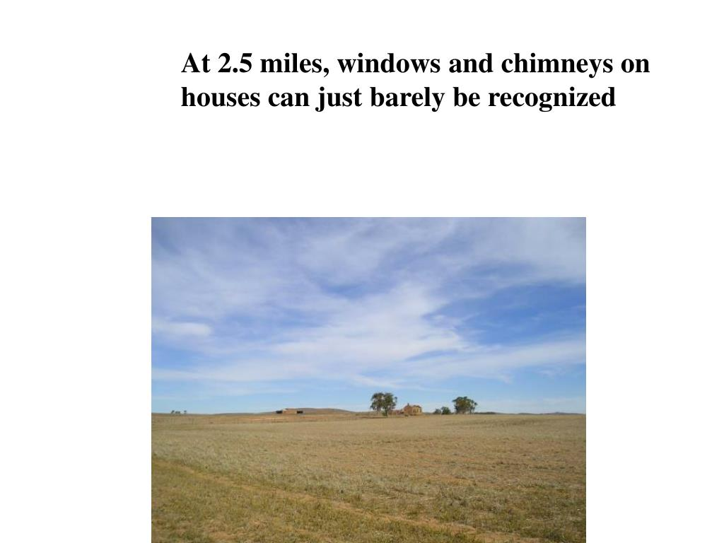 At 2.5 miles, windows and chimneys on