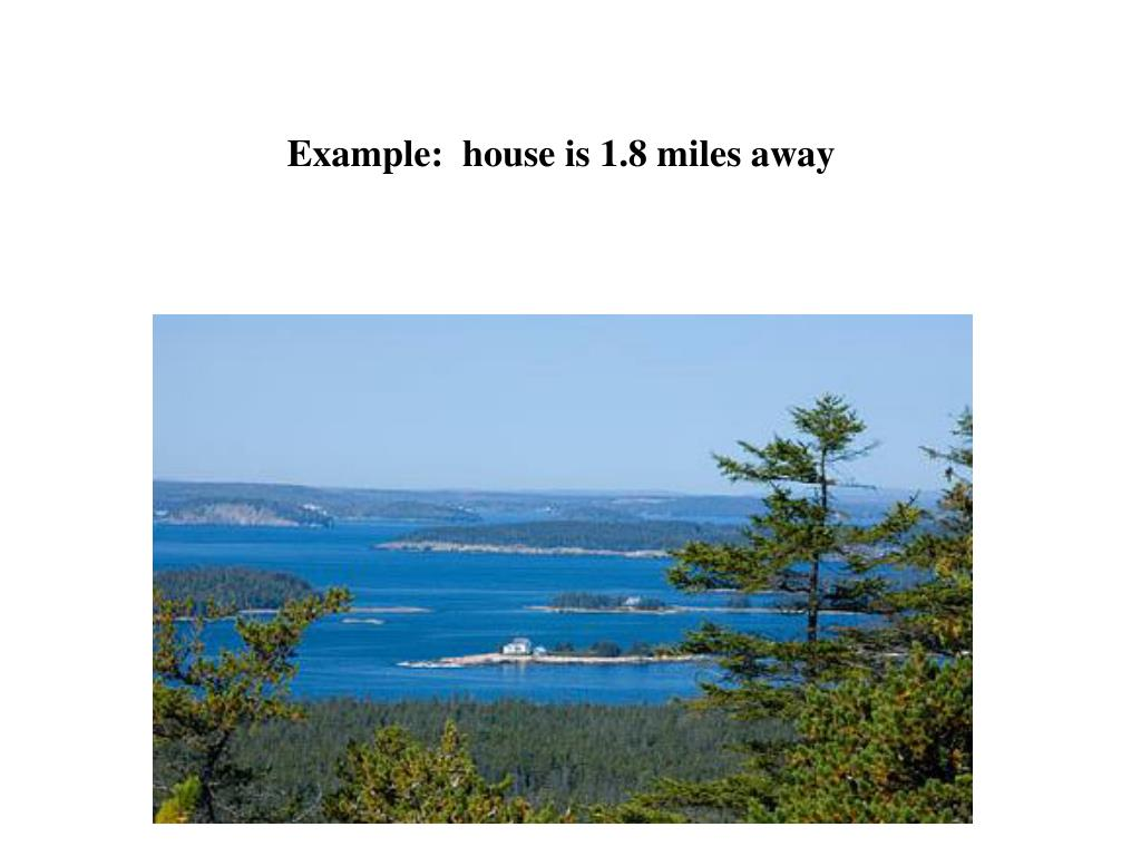 Example:  house is 1.8 miles away