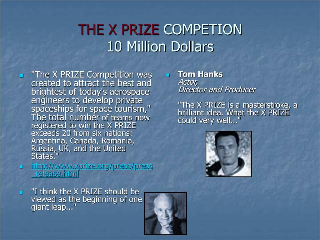 """""""The X PRIZE Competition was created to attract the best and brightest of today's aerospace engineers to develop private spaceships for space tourism,"""" The total number"""
