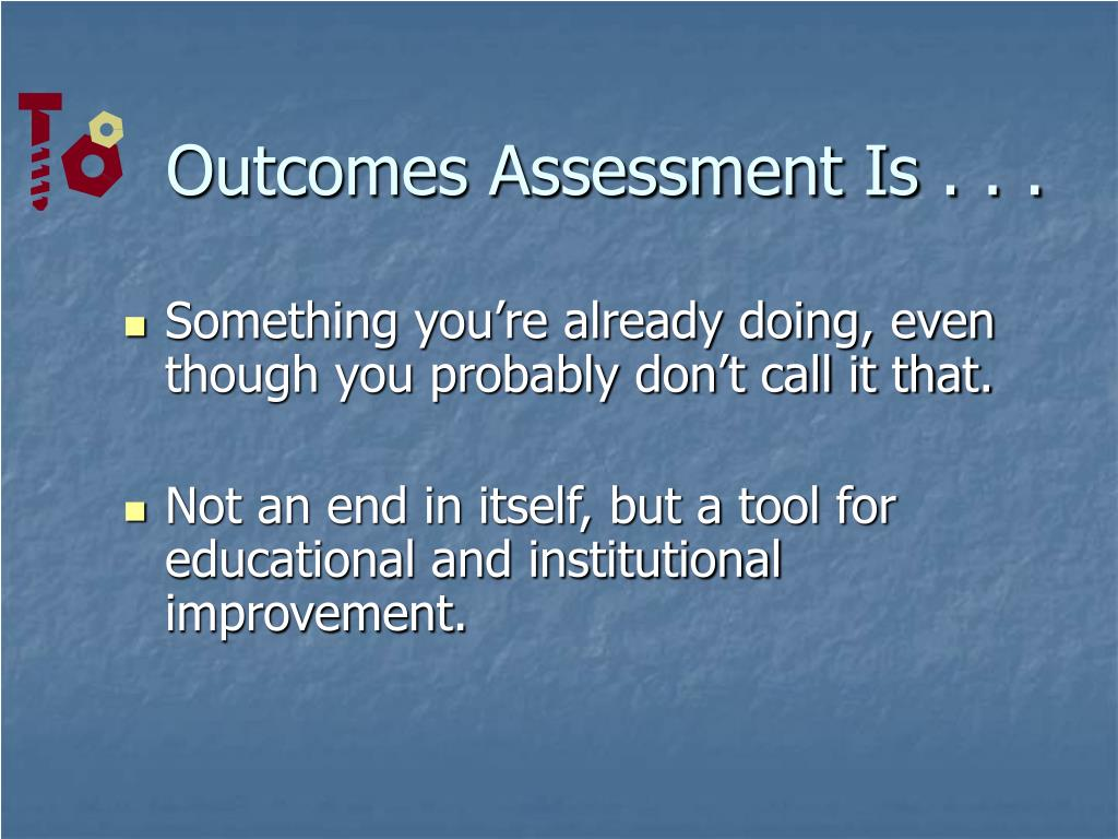 Outcomes Assessment Is . . .