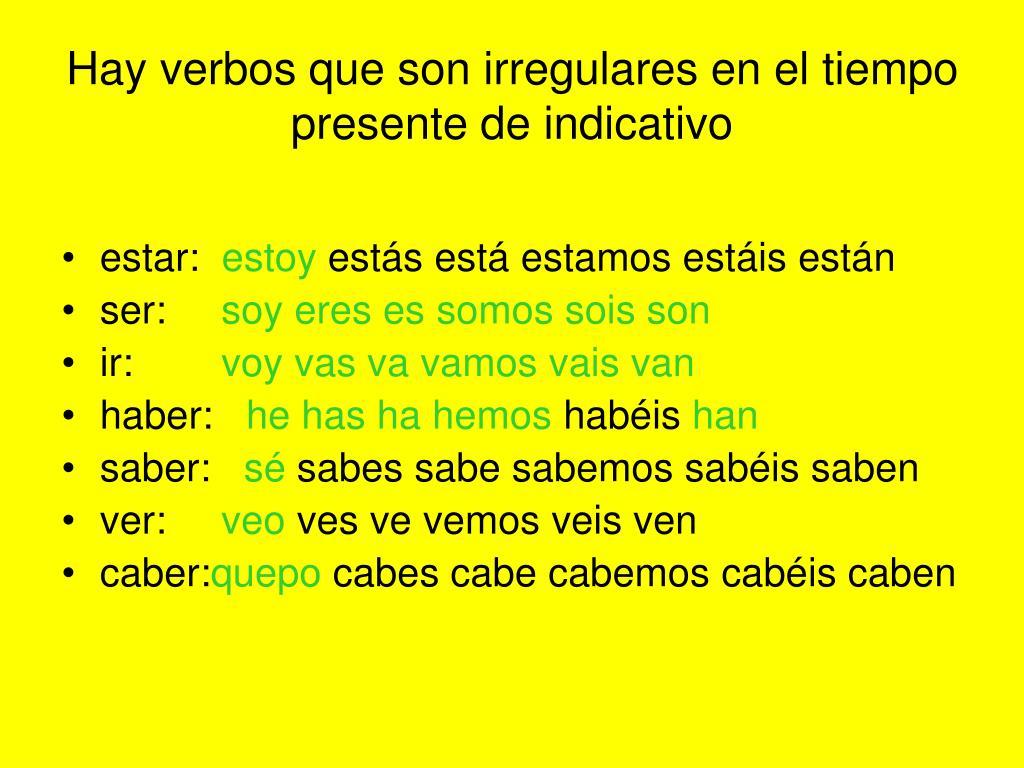 Hay verbos que son irregulares en el tiempo presente de indicativo