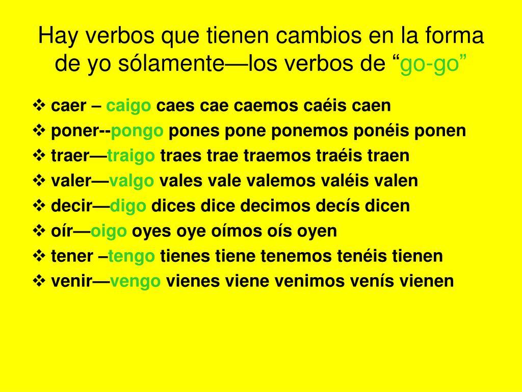 """Hay verbos que tienen cambios en la forma de yo sólamente—los verbos de """""""