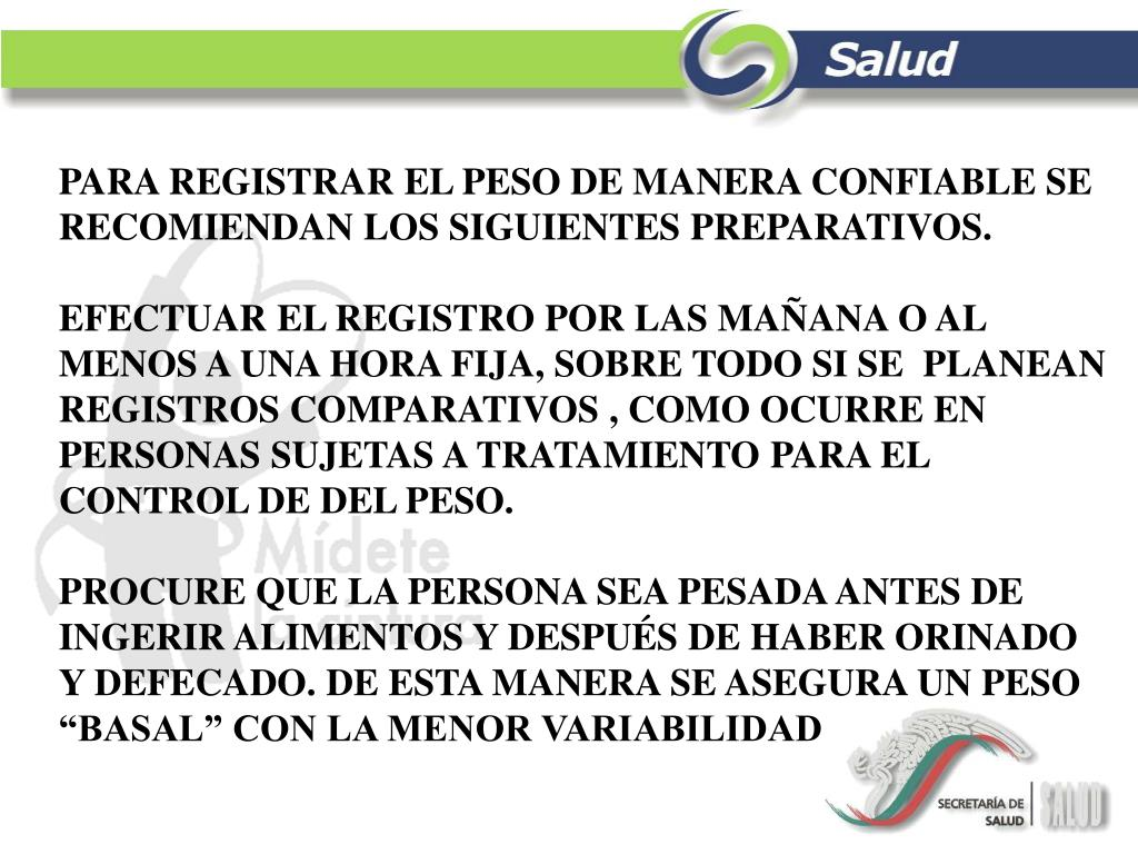 PARA REGISTRAR EL PESO DE MANERA CONFIABLE SE RECOMIENDAN LOS SIGUIENTES PREPARATIVOS.