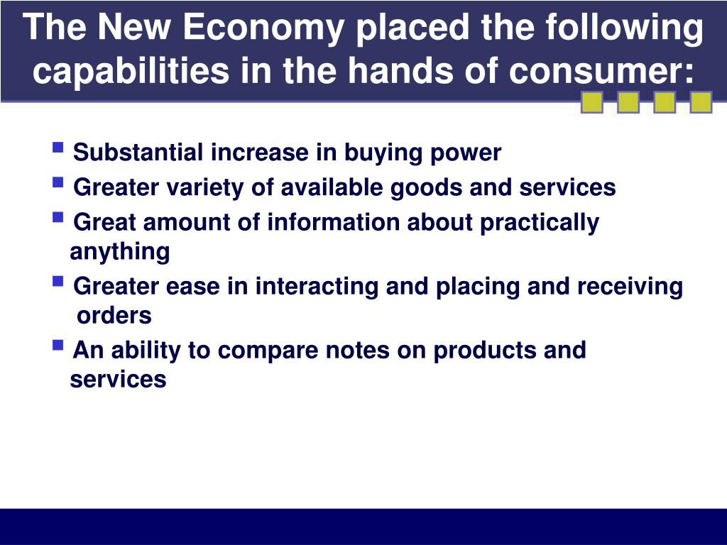 The New Economy placed the following capabilities in the hands of consumer: