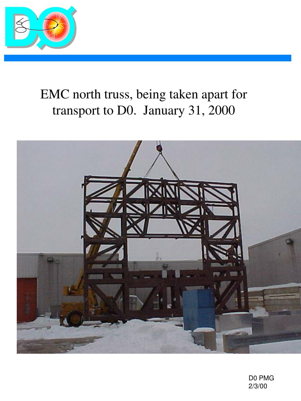 EMC north truss, being taken apart for transport to D0.  January 31, 2000