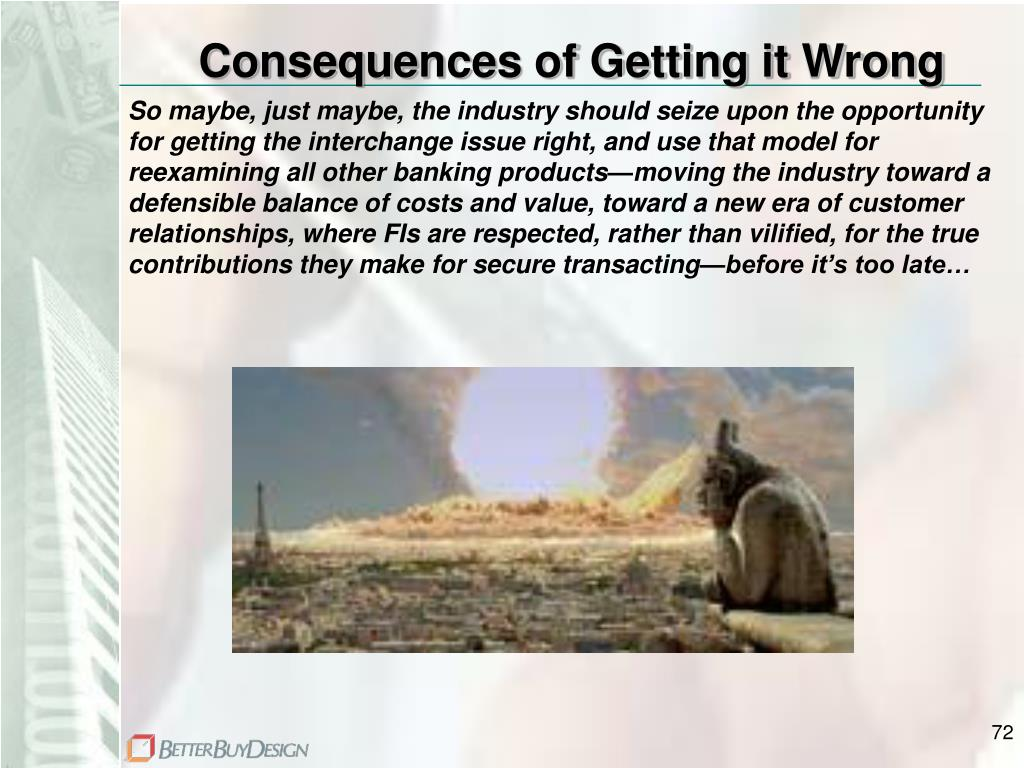 Consequences of Getting it Wrong