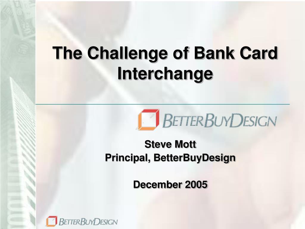 The Challenge of Bank Card Interchange