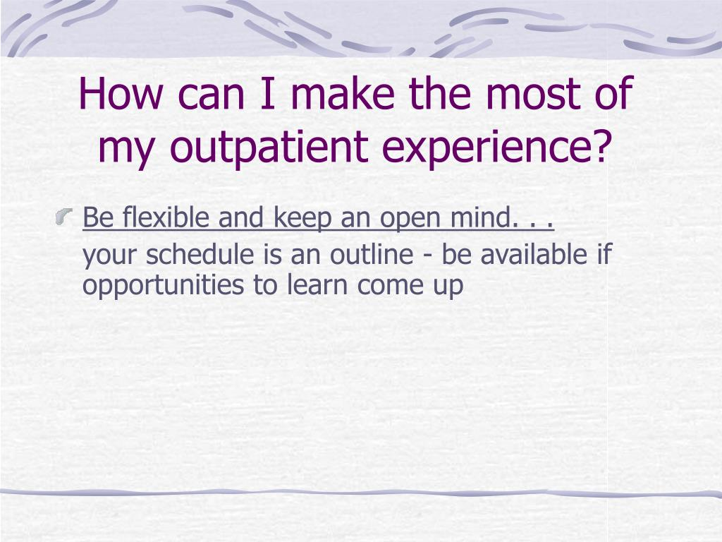 How can I make the most of my outpatient experience?