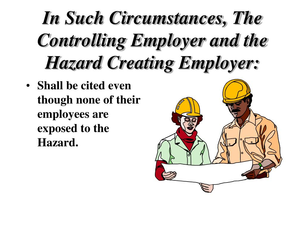 In Such Circumstances, The Controlling Employer and the Hazard Creating Employer: