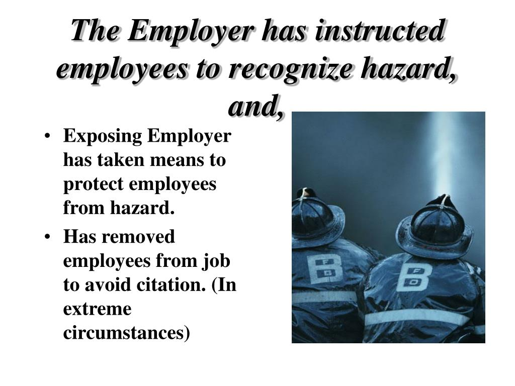 The Employer has instructed employees to recognize hazard, and,