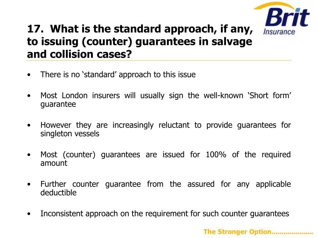 17.  What is the standard approach, if any, to issuing (counter) guarantees in salvage and collision cases?