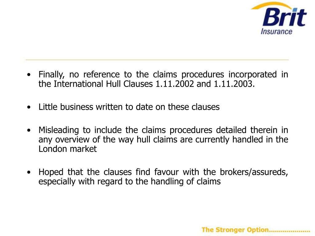 Finally, no reference to the claims procedures incorporated in the International Hull Clauses 1.11.2002 and 1.11.2003.