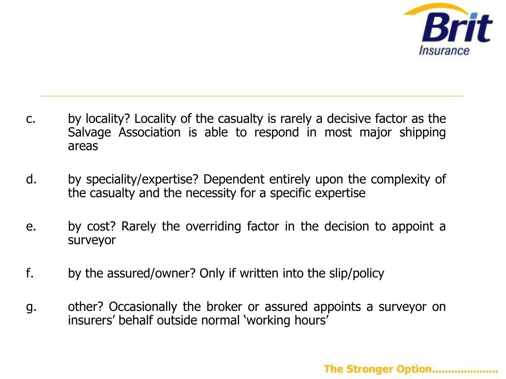 by locality? Locality of the casualty is rarely a decisive factor as the Salvage Association is able to respond in most major shipping areas