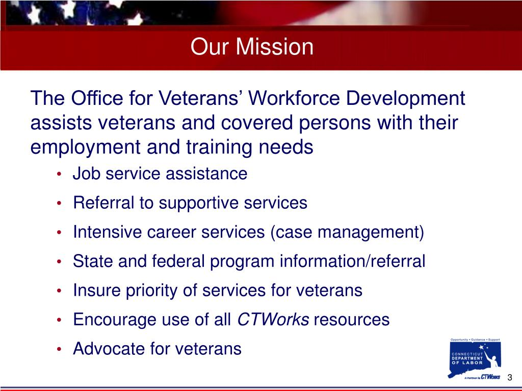 The Office for Veterans' Workforce Development assists veterans and covered persons with their employment and training needs