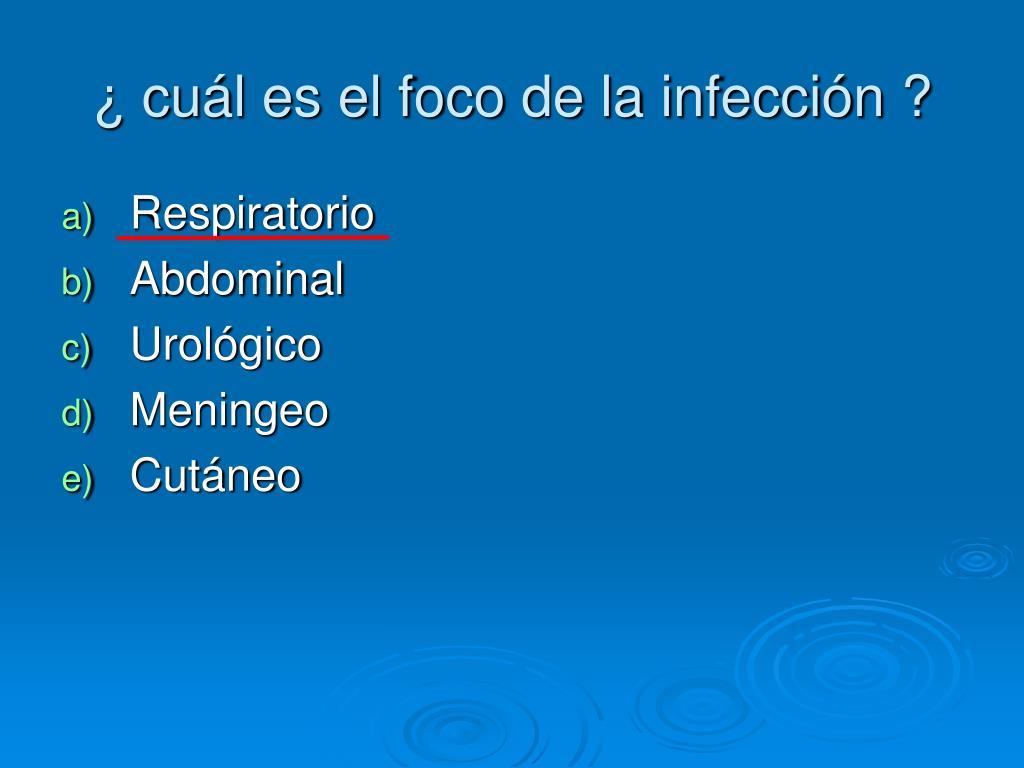 ¿ cuál es el foco de la infección ?