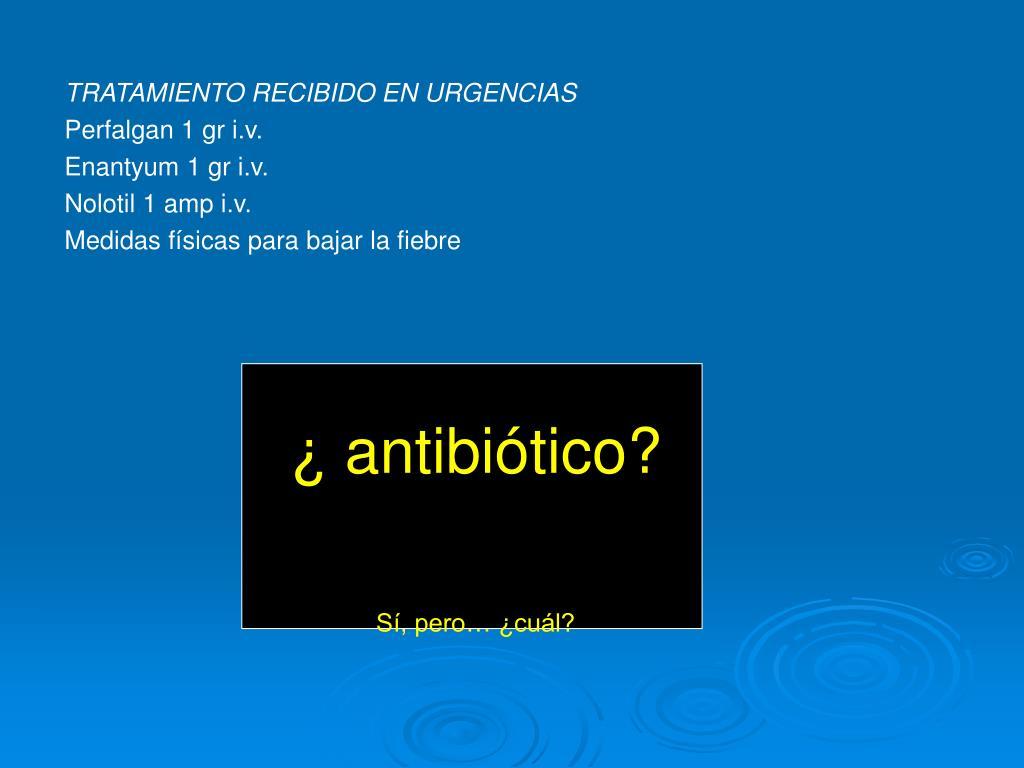 ¿ antibiótico?