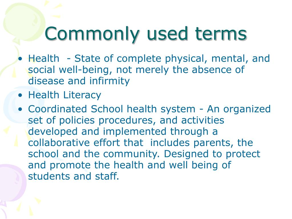 Health  - State of complete physical, mental, and social well-being, not merely the absence of disease and infirmity