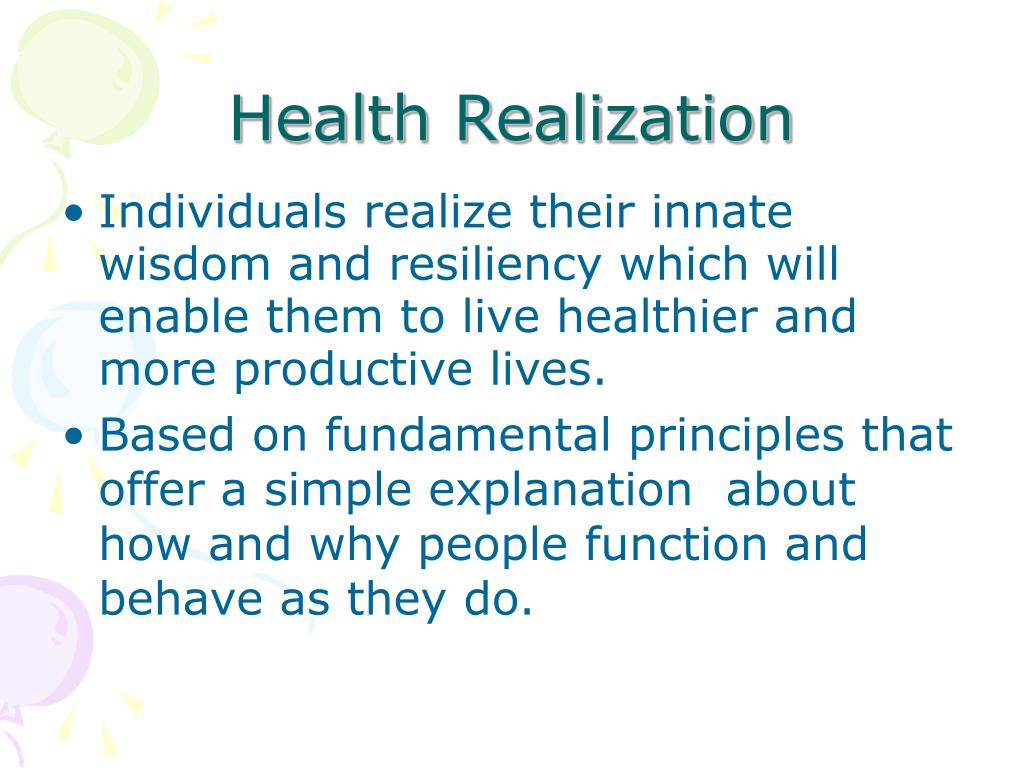 Individuals realize their innate wisdom and resiliency which will enable them to live healthier and more productive lives.