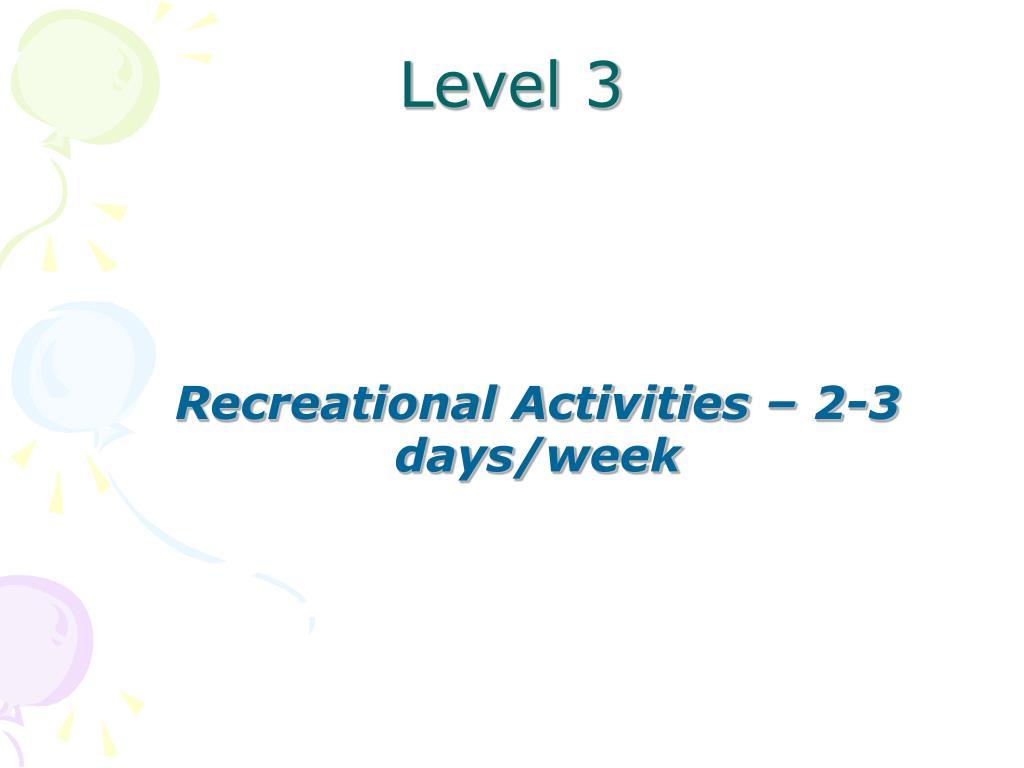 Recreational Activities – 2-3 days/week