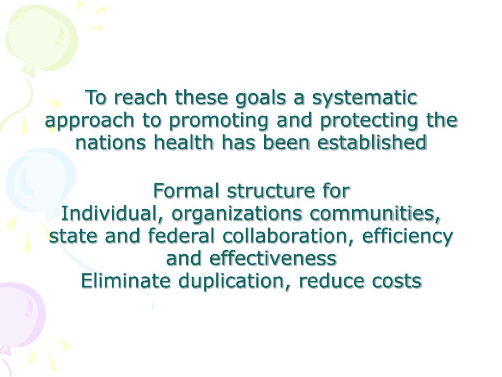 To reach these goals a systematic approach to promoting and protecting the nations health has been established