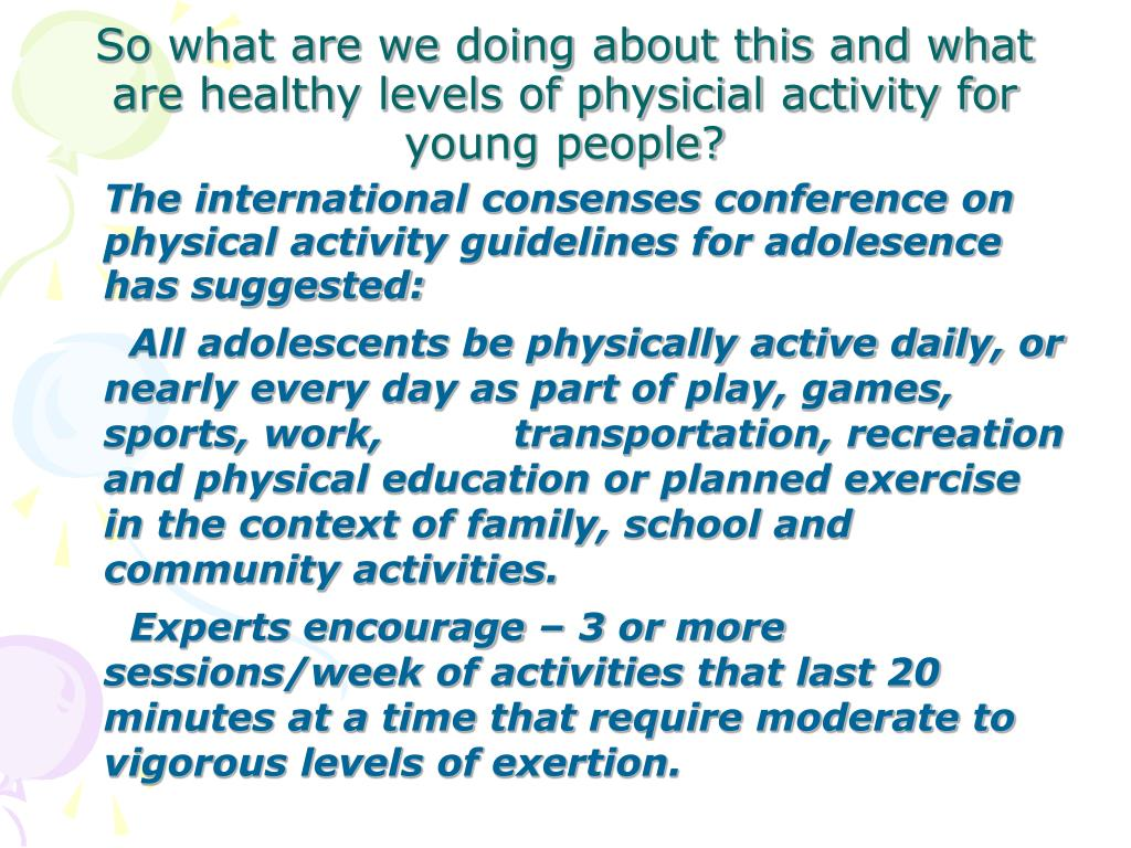 The international consenses conference on physical activity guidelines for adolesence has suggested: